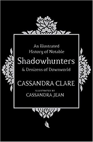 An Illlustrated History Of Notable Shadowhunters por Cassandra Clare