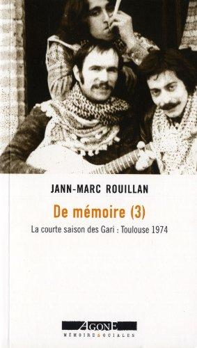 De mémoire : Tome 3, La courte saison des Gari, Toulouse 1974 par Jean-Marc Rouillan
