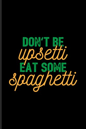 Don't Be Upsetti Eat Some Spaghetti: Fill In Your Own Recipe Book For Restaurants, Italian Recipes, Homemade Pasta & Food Puns Fans | 6x9 | 100 pages
