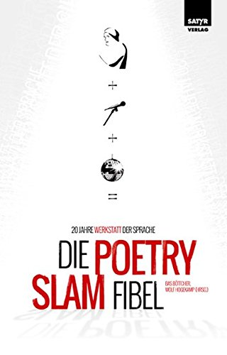 Die Poetry-Slam-Fibel: 20 Jahre Werkstatt der Sprache