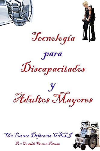 Tecnología para Discapacitados Y Adultos Mayores (Un Futuro Diferente nº 141) por Oswaldo Enrique Faverón Patriau