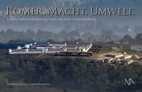 Römer. Macht. Umwelt.: Landschaftsveränderung rund um eine Limessiedlung (Schriften aus dem LIMESEUM Ruffenhofen)