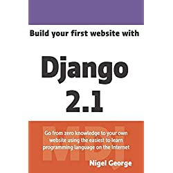 Build your first website with Django 2.1: Master the basics of Django while building a fully-functioning website