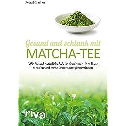 Gesund und schlank mit Matcha-Tee: Wie Sie auf natürliche Weise abnehmen, Ihre Haut straffen und mehr Lebensenergie gewinnen