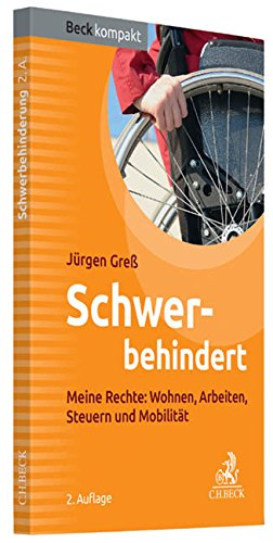 Schwerbehindert: Meine Rechte: Wohnen, Arbeiten, Steuern, Mobilität (Beck kompakt)