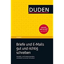 Duden Ratgeber - Briefe und E-Mails gut und richtig schreiben: Geschäfts- und Privatkorrespondenz verständlich und korrekt formulieren