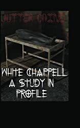 White Chappell A Study In Profile by Jutter Caine (2012-06-06)