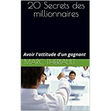 20 Secrets des millionnaires: Avoir l'attitude d'un gagnant