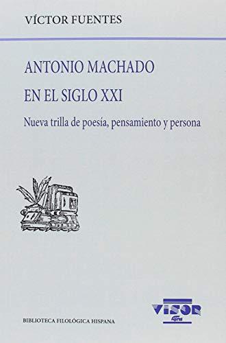 Antonio machado en el siglo XXI (Biblioteca Filológica Hispana) por Víctor Fuentes