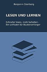 Lesen und Lernen: Schneller Lesen, mehr Behalten - Ein Leitfaden für Studienanfänger (Leichter lernen, erfolgreich studieren 1)