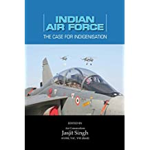 Indian Air Force: The Case for Indigenisation: The Case for Indigenisation