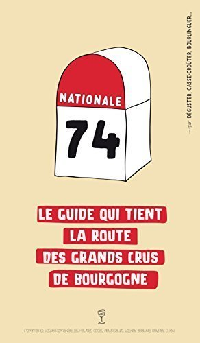 Nationale 74 : Le guide qui tient la route des grands crus de Bourgogne par Patrick Lebas