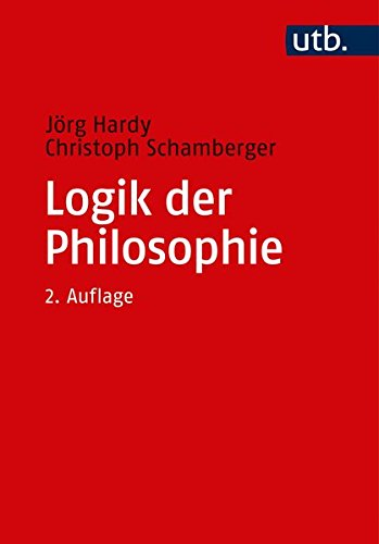 Logik der Philosophie: Einführung in die Logik und Argumentationstheorie