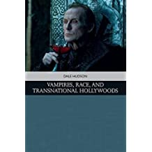 Vampires, Race and Transnational Hollywoods (Traditions in American Cinema)