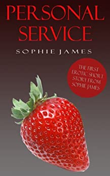 Personal Service - An Erotic Short Story (Personal Service - Erotika for Kindle Book 1) by [James, Sophie]
