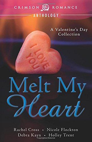 Melt My Heart: A Valentine's Day Collection (Crimson Romance)