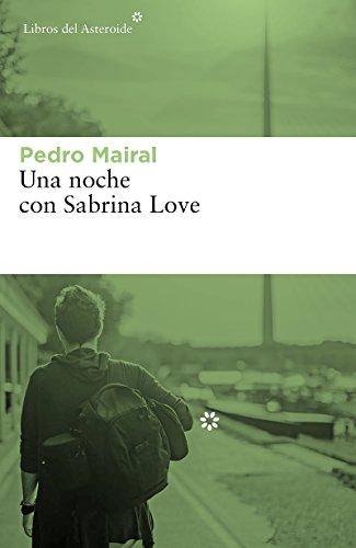 Una noche con Sabrina Love (Libros del Asteroide nº 198) por Pedro Mairal