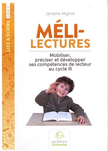 Méli-lectures au cycle 3 : Mobiliser, préciser et développer ses compétences de lecteur par Jérôme Mignot