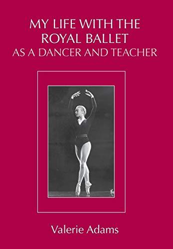 My Life with the Royal Ballet as a Dancer and Teacher por Valerie Adams
