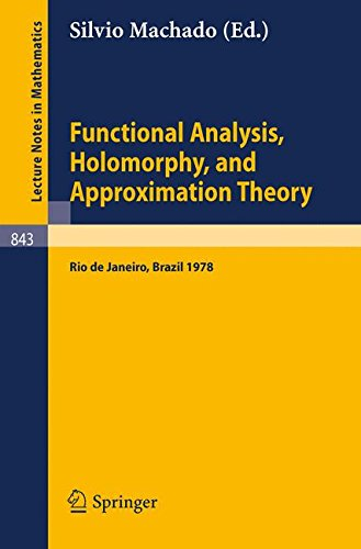 Functional Analysis, Holomorphy, and Approximation Theory: Proceedings of the Seminario de Analise Functional Holomorfia e Teoria da Aproximacao, ... do Rio de Janeiro, Brazil, August 7-11, 1978