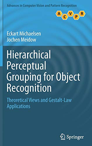Hierarchical Perceptual Grouping for Object Recognition: Theoretical Views and Gestalt-Law Applications (Advances in Computer Vision and Pattern Recognition)