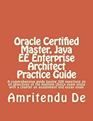 Oracle Certified Master, Java EE Enterprise Architect Practice Guide: A comprehensive guide having 300 questions on all objectives of the multiple ... with a chapter on assignment and essay exam by Amritendu De (2013-02-14)