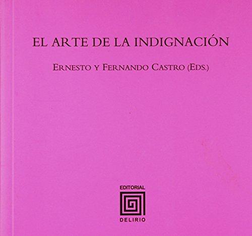 El arte de la indignación (Colección La Bolgia) por Ernesto Castro Córdoba