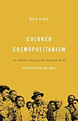 Colored Cosmopolitanism – The Shared Struggle for Freedom in the United States and India