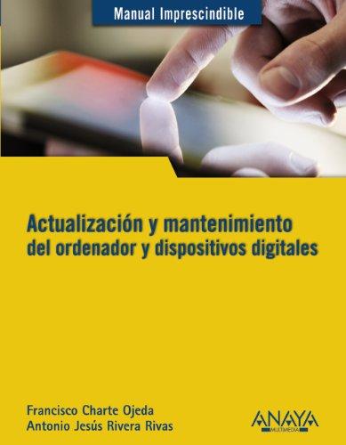 Actualización y mantenimiento del ordenador y dispositivos digitales (Manuales Imprescindibles)