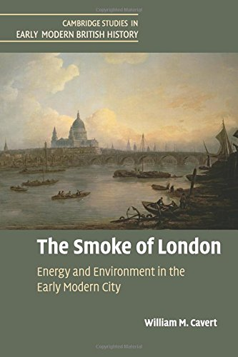 The Smoke of London: Energy and Environment in the Early Modern City (Cambridge Studies in Early Modern British History)