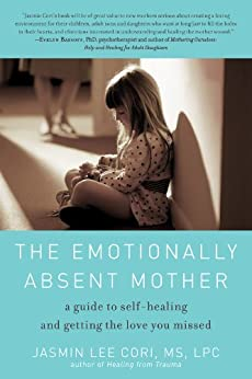 The Emotionally Absent Mother: A Guide to Self-Healing and Getting the Love You Missed (English Edition) de [Cori MS LPC, Jasmin Lee]
