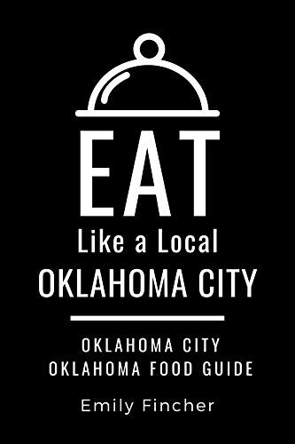 Eat Like a Local-Oklahoma City: Oklahoma City Oklahoma Food Guide (English Edition)