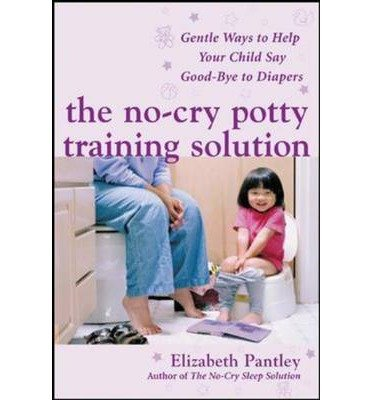 By Pantley, Elizabeth ( Author ) [ The No-Cry Potty Training Solution: Gentle Ways to Help Your Child Say Good-Bye to Diapers By Sep-2006 Paperback