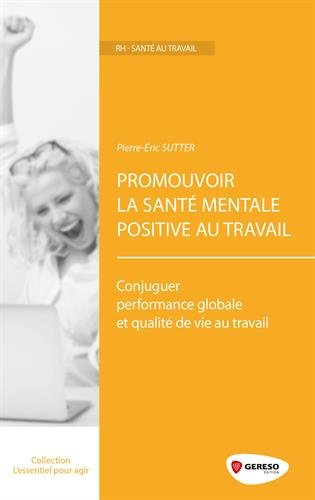 Promouvoir la santé mentale positive au travail : Conjuguer performance globale et qualité de vie au travail