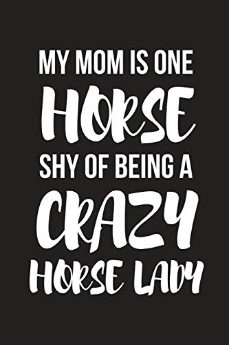 My Mom Is One Horse Shy Of Being a Crazy Horse Lady: Novelty Horse Birthday Gifts For Girls, Women, Mom, Sister  ~  Small Lined Notebook / Diary (6