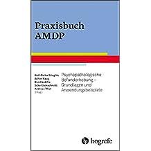 Praxisbuch AMDP: Psychopathologische Befunderhebung - Grundlagen und Anwendungsbeispiele