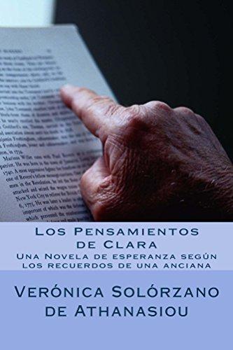 Los Pensamientos de Clara: Una Novela de Esperanza según los recuerdos de una anciana por Veronica Solorzano Athanasiou