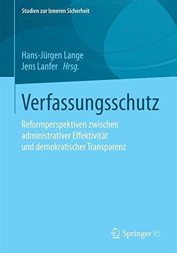 Verfassungsschutz: Reformperspektiven zwischen administrativer Effektivitt und demokratischer Transparenz (Studien zur Inneren Sicherheit) (German Edition) by Unknown(2015-09-03) -