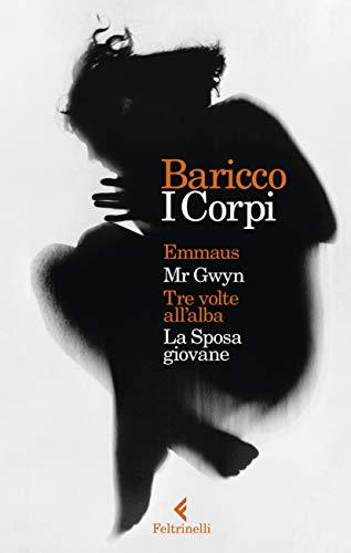 I corpi: Emmaus-Mr Gwyn-Tre volte all'alba-La sposa giovane (I narratori) por Alessandro Baricco