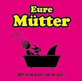 Eure Mütter ´Bloß nicht menstruieren jetzt! - Live´