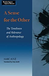A Sense for the Other: The Timeliness and Relevance of Anthropology (Mestizo Spaces / Espaces Metisses) by Marc Aug?? (1998-02-01)