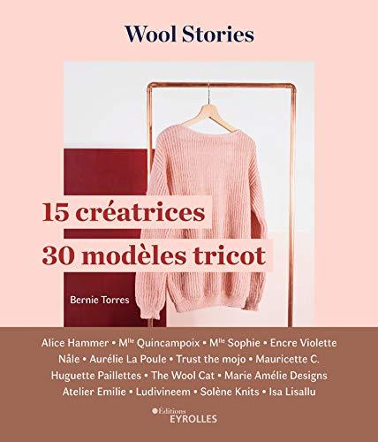 Wool stories: 15 créatrices - 30 modèles tricot par  Bernie Torres