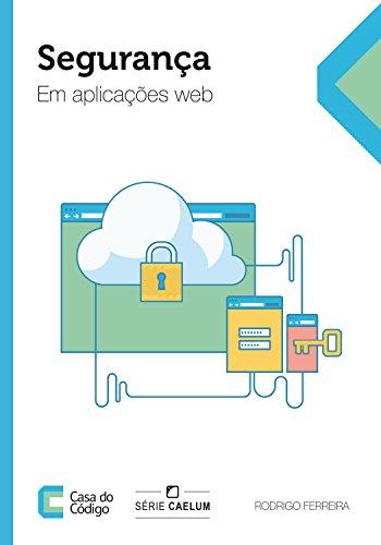 Segurança em aplicações Web (Portuguese Edition) por Rodrigo Ferreira