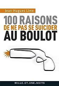 100 raisons de ne pas se suicider au boulot par Jean-Hugues Lime