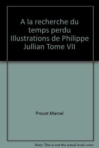 A la recherche du temps perdu Illustrations de Philippe Jullian Tome VII
