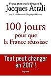 100 jours pour que la France réussisse: Tout peut changer en 2017 !