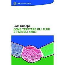 Come trattare gli altri e farseli amici (I grandi tascabili) (Italian Edition)