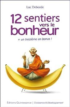 12 sentiers vers le bonheur + un treizième en bonus ! par [Deborde, Luc]