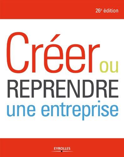 Créer ou reprendre une entreprise (Création d'entreprise) par Alexandre Grevet