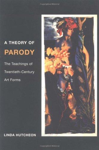 A Theory of Parody: The Teachings of Twentieth-Century Art Forms